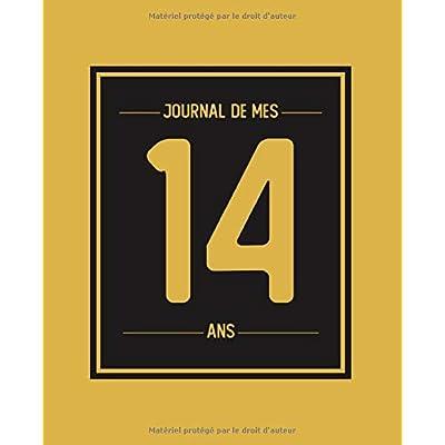 Journal de mes 14 ans: Cahier de journal pour écrire des souvenirs de 14 ans pour les garçons et les filles (Livre d'or 14 ans | 14 ans cadeau anniversaire)
