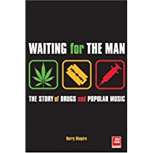 Waiting for the Man: The Story of Drugs and Popular Music