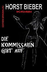 Die Kommissarin gibt auf: Krimi (German Edition)