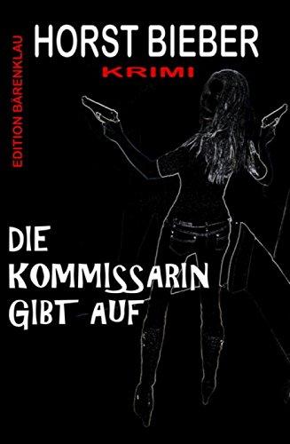 Buchseite und Rezensionen zu 'Die Kommissarin gibt auf: Krimi' von Horst Bieber