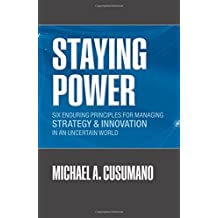 Staying Power: Six Enduring Principles for Managing Strategy and Innovation in an Uncertain World (Lessons from Microsoft, Apple, Intel, Google, ... (Clarendon Lectures in Management Studies) by Michael A. Cusumano (2010-10-07)