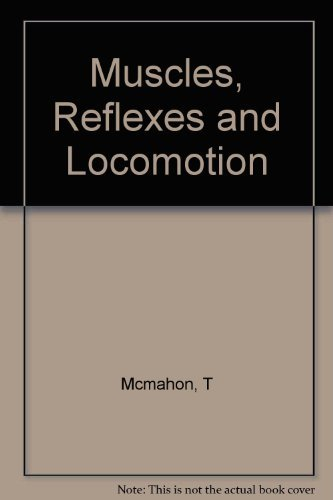 Muscles, Reflexes, and Locomotion by Thomas A. McMahon (1984-04-21)