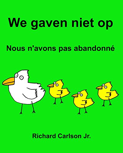 We gaven niet op Nous n'avons pas abandonné : Kinderprentenboek Nederlands-Frans (Tweetalige editie) (Dutch Edition) por Richard Carlson