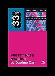 Nine Inch Nails' Pretty Hate Machine (33 1/3) by Daphne Carr (2010-01-01)
