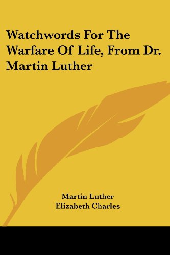 Watchwords for the Warfare of Life, from Dr. Martin Luther