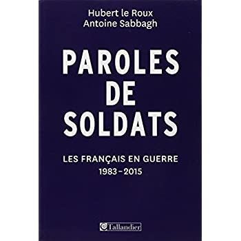 Paroles de soldats, les français en guerre : 1983-2015
