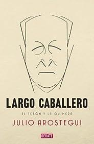 Largo Caballero: El tesón y la quimera