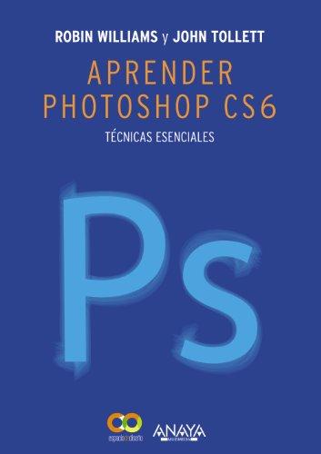 Aprender Photoshop CS6. Técnicas Esenciales (Diseño Y Creatividad)