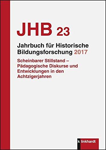Jahrbuch für Historische Bildungsforschung Band 23 (2017): Schwerpunkt: Scheinbarer Stillstand - Pädagogische Diskurse und Entwicklungen in den Achtzigerjahren
