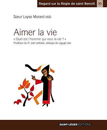 Aimer la vie (Regard sur la règle de saint Benoit) par Sœur Loyse Morard