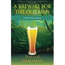 A Brewski For The Old Man: Volume 3 (A Sherri Travis Mystery)