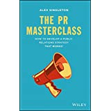 The PR Masterclass: How to develop a public relations strategy that works! (English Edition)