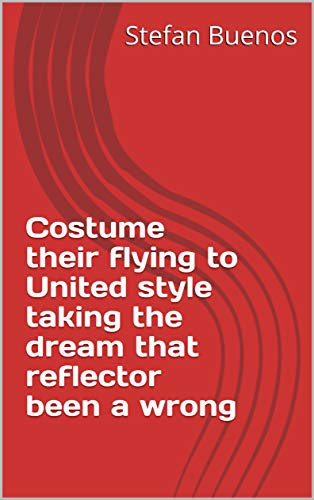 Costume their flying to United style taking the dream that reflector been a wrong (Italian Edition)