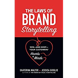 The Laws of Brand Storytelling: Win, and Keep, Your Customers' Hearts and Minds