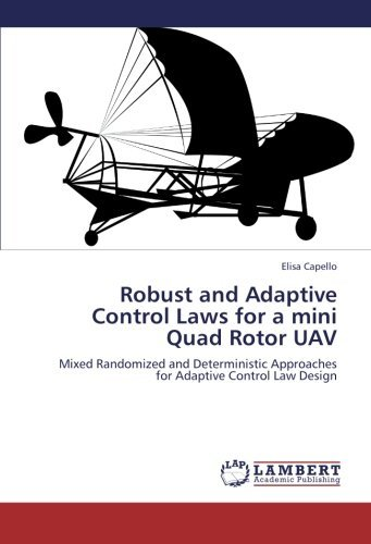 Robust and Adaptive Control Laws for a mini Quad Rotor UAV: Mixed Randomized and Deterministic Approaches for Adaptive Control Law Design by Elisa Capello (2012-11-27)