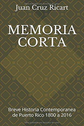 MEMORIA CORTA: Breve Historia Contemporanea de Puerto Rico 1800 a 2016 por JUAN CRUZ RICART