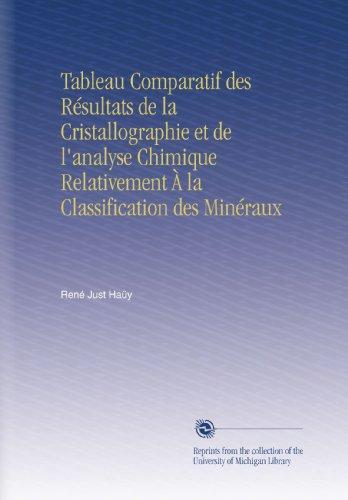 Tableau Comparatif des Résultats de la Cristallographie et de l'analyse Chimique Relativement À la Classification des Minéraux