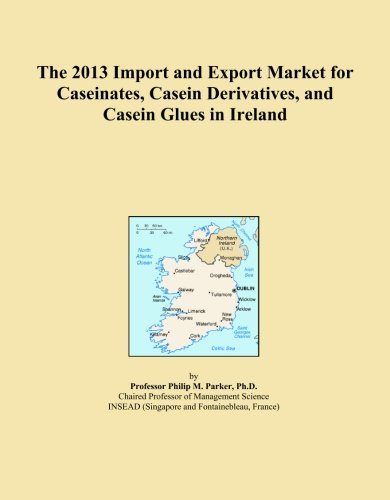 The 2013 Import and Export Market for Caseinates, Casein Derivatives, and Casein Glues in Ireland