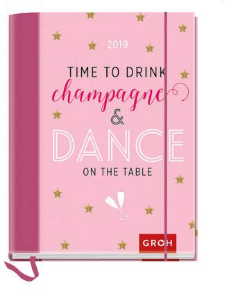 Time to drink champagne and dance on the table - Kalenderbuch A6 - Kalender 2019 - Groh-Verlag - Taschenkalender mit Schulferien, Lesebändchen und Postkarten - 12,1 cm x 15,6 cm