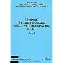 Le sport et les Français pendant l'Occupation 1940-1944. Tome 2 (Espaces et Temps du sport)