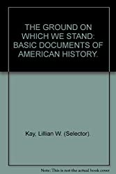 THE GROUND ON WHICH WE STAND: BASIC DOCUMENTS OF AMERICAN HISTORY.