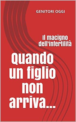 Quando un figlio non arriva...: Il macigno dell\'infertilità (Italian Edition)