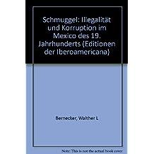 Schmuggel: Illegalität und Korruption im Mexico des 19. Jahrhunderts