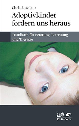 Adoptivkinder fordern uns heraus: Handbuch für Beratung, Betreuung und Therapie