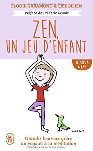 Zen, un jeu d'enfant 18 mois - 6 ans : Grandir heureux grâce à la méditation et au yoga