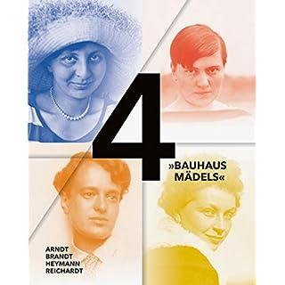 4 »Bauhausmädels«: Gertrud Arndt, Marianne Brandt, Margarete Heymann, Margaretha Reichardt