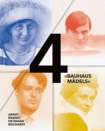 4 »Bauhausmädels«: Gertrud Arndt, Marianne Brandt, Margarete Heymann, Margaretha ()