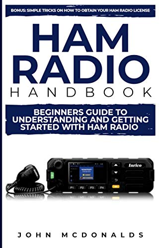 Ham Radio Handbook: Beginners Guide To Understanding and Getting Started with Ham Radio (Ham License guide, Band 1)