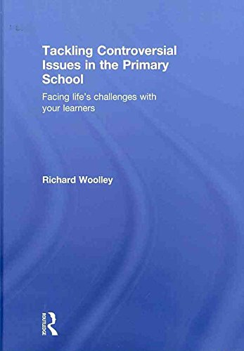 [(Tackling Controversial Issues in the Primary School : Facing Life's Challenges with Your Learners)] [By (author) Richard Woolley] published on (August, 2010)