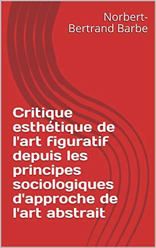 Critique esthétique de l'art figuratif depuis les principes sociologiques d'approche de l'art abstrait