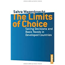 The Limits of Choice: Saving Decisions and Basic Needs in Developed Countries by Sahra Wagenknecht (3-Dec-2013) Paperback