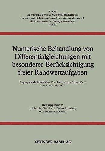 Numerische Behandlung von Differentialgleichungen mit besonderer Berücksichtigung freier Randwertaufgaben: Tagung Am Mathemat.Forschungsinstitut . . . ... Series of Numerical Mathematics, Band 39)