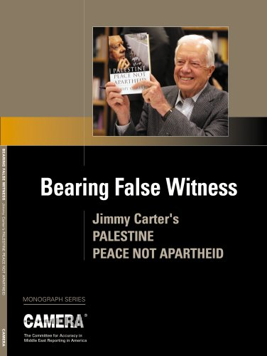 Bearing False Witness: Jimmy Carter's Palestine Peace Not Apartheid (Camera Monograph Series) (Jimmy Carter Apartheid)