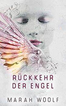 Rückkehr der Engel (Angelussaga 1) (German Edition) by [Woolf, Marah]