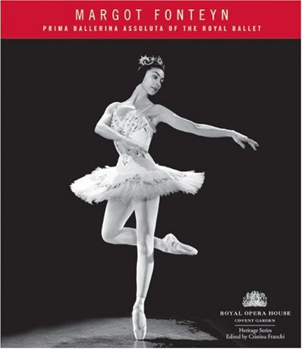 Margot Fonteyn: The Royal Ballet's Prima Ballerina Asoluta (Royal Opera House Heritage)