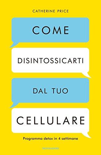 @ Come disintossicarti dal tuo cellulare. Programma detox in 4 settimane libri gratis