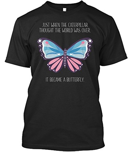 teespring Novelty Slogan T-Shirt - Just When The Caterpillar Thought The World was Over. It Became A Butterfly