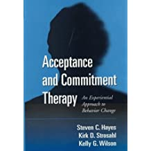 Acceptance and Commitment Therapy: The Process and Practice of Mindful Change: An Experiential Approach to Behaviour Change by Steven C. Hayes (1999-09-16)