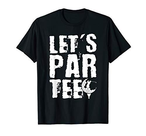 Let's Par-Tee Funny Pun Golf T-shirt Golfer (Golf Par Tee)