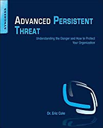 [(Advanced Persistent Threat : Understanding the Danger and How to Protect Your Organization)] [By (author) Eric Cole] published on (December, 2012)
