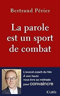 La parole est un sport de combat par Bertrand Périer