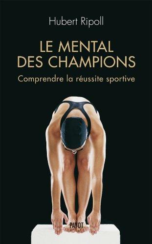 Le mental des champions. Comprendre la russite sportive