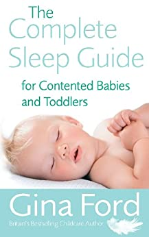 The Complete Sleep Guide For Contented Babies & Toddlers by [Ford, Gina]