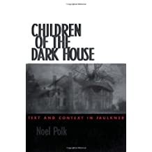 Children of the Dark House: Text and Context in Faulkner by Noel Polk (1998-07-01)