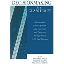 Decisionmaking in a Glass House: Mass Media, Public Opinion, and American and European Foreign Policy in the 21st Century by Robert Entman (2000-09-26)