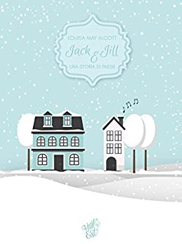 Jack e Jill: Una storia di paese di [Louisa May Alcott]